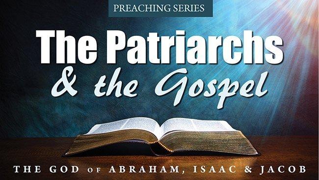 Sermon Series: The Patriarchs & the Gospel