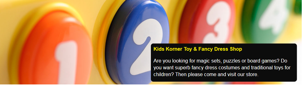 When you want top quality toys in Herne Bay call Kids Korner Toy & Fancy Dress Shop
