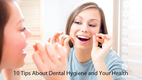 10 Tips About Dental Hygiene and Your Health