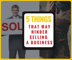 5 Things That May Hinder Selling A Business
