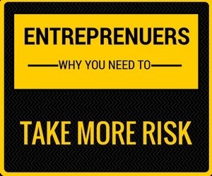 Entrepreneurs Are Taking More Risks