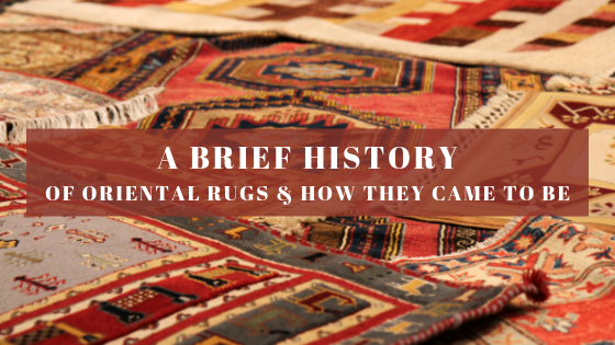 A Brief History Of Oriental Rugs And