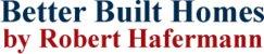 Better Built Homes by Robert Hafermann logo