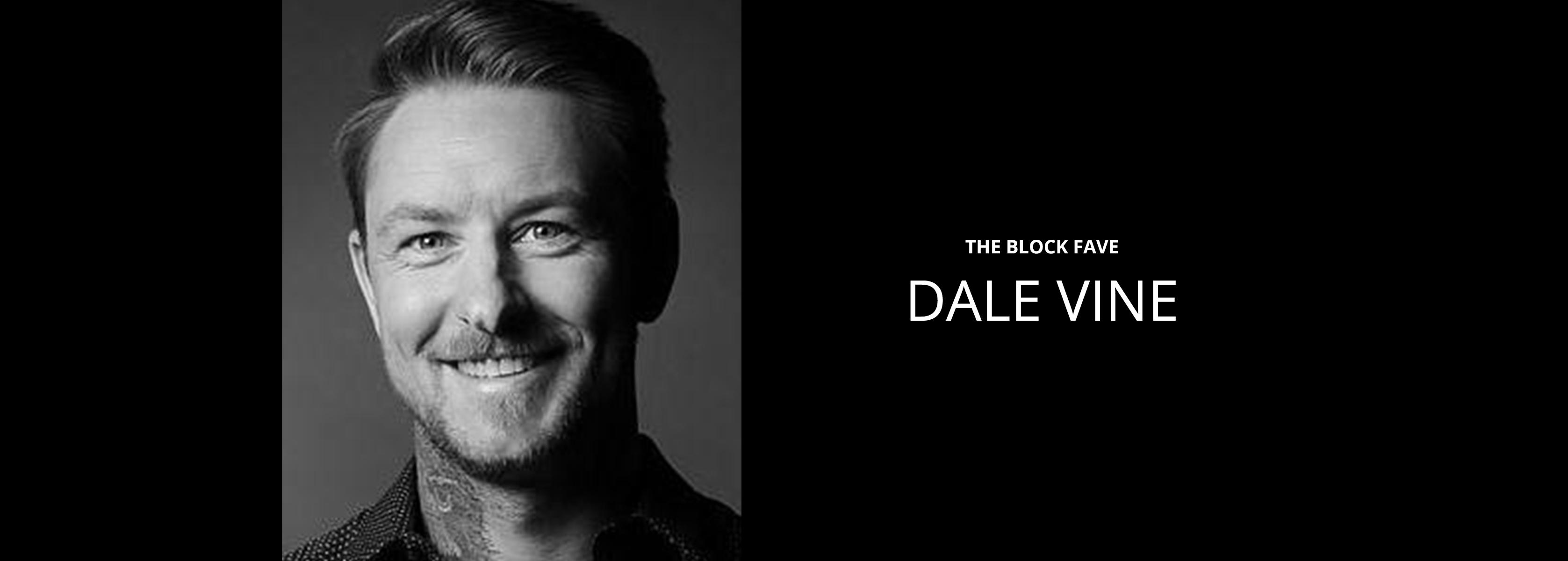 Dale Vine - The Block Fave - Bravo Talent Management