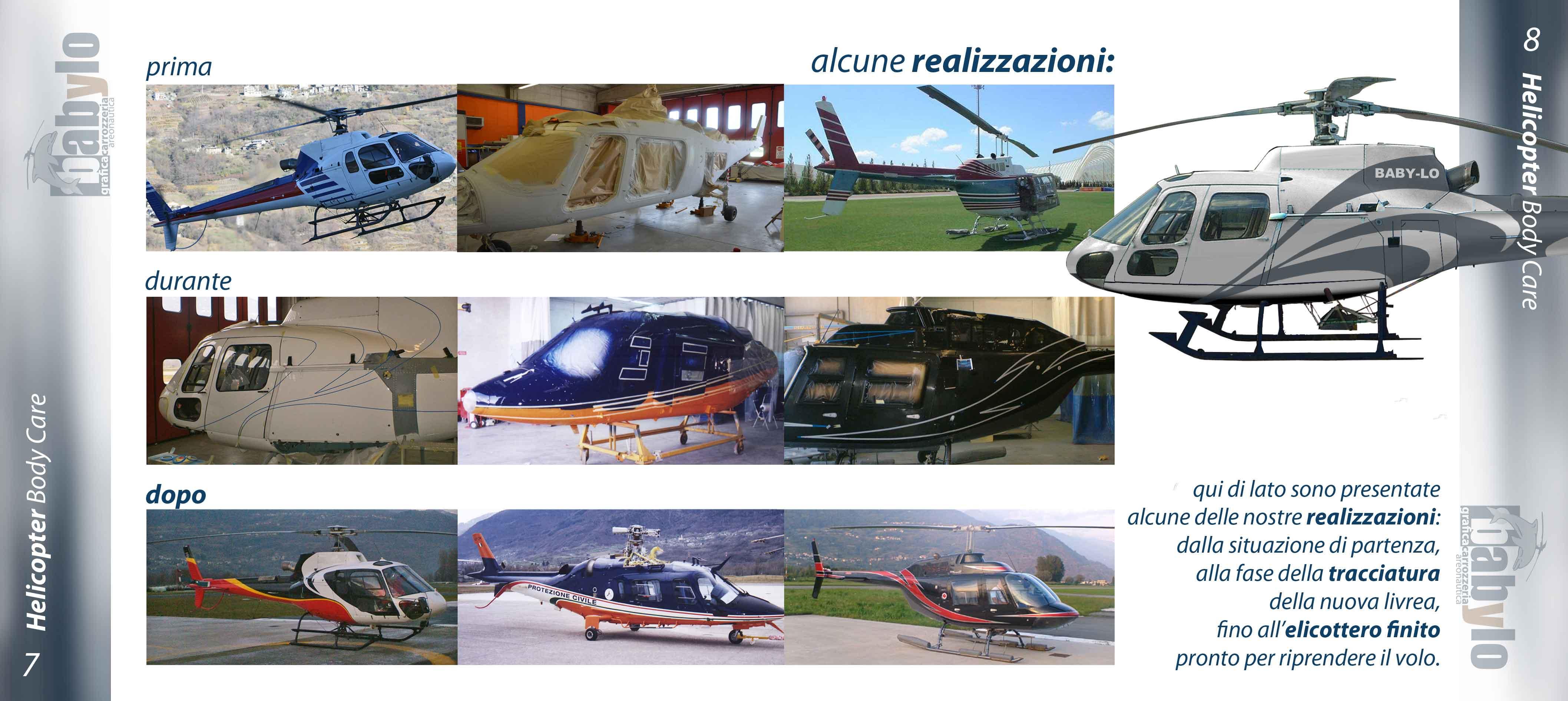 alcune realizzazioni di Helicopters come PRIMA-DURANTE-DOPO