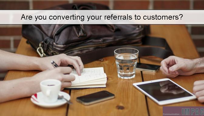 How to convert your referrals to customers.