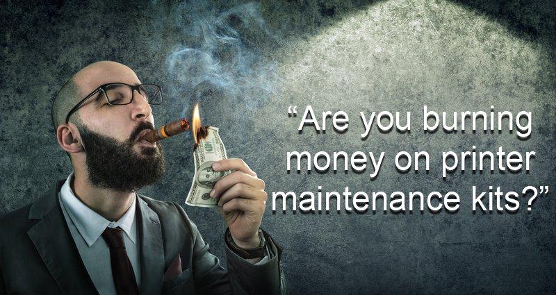 printer maintenance kits burning money