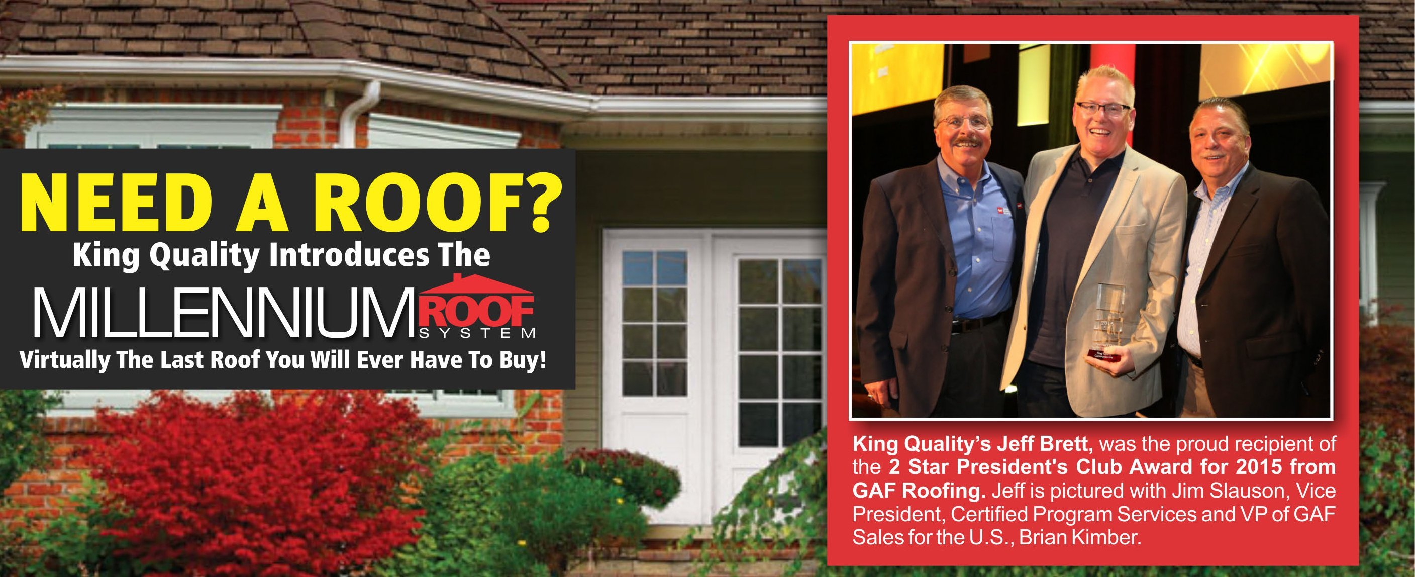 King Quality introduces the Millennium Roof System, virtually the last roof you'll ever need to buy!