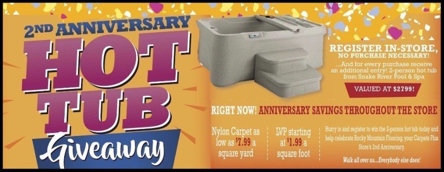 Second Anniversary Sale. Sign up in-store to win a hot tub! 12 month financing available OAC on all flooring purchases.