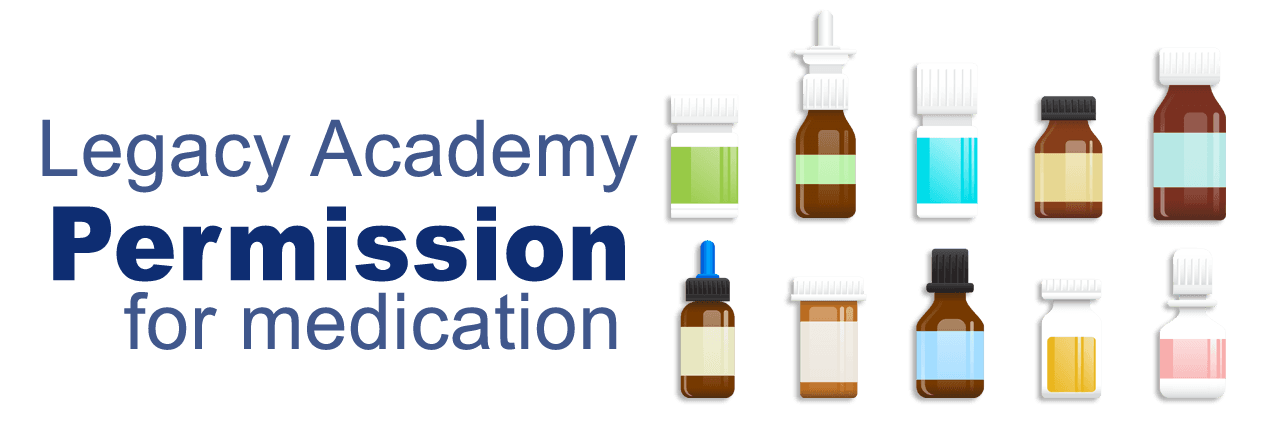 Click here to view Legacy Academy permission for medication