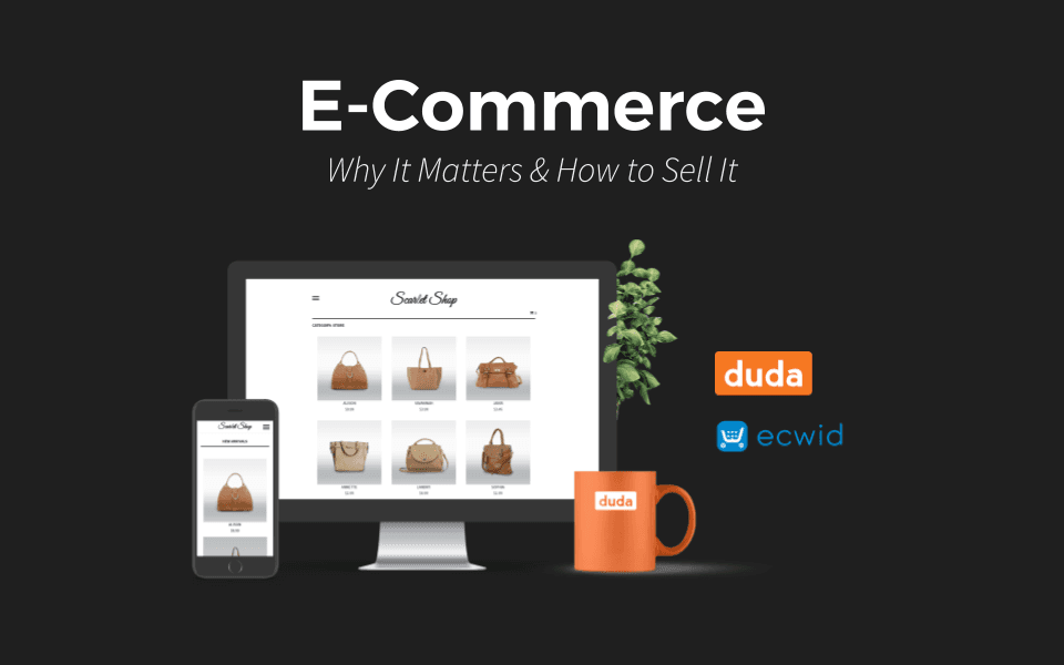 Duda & Ecwid Present: Why eCommerce Matters & How to Sell It