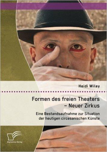 Heidi Giebel, Sebastiano Toma, Formen des freien Theaters - Neuer Zirkus, Tiger Lillies Circus, Fliegende Bauten,