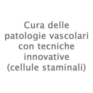 Cura delle patologie vascolari con tecniche innovative (cellule staminali)