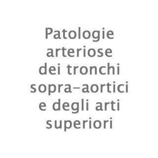 Patologie arteriose dei tronchi sopra-aortici e degli arti superiori