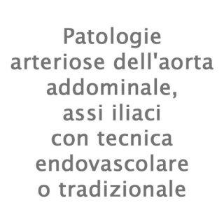 Patologie arteriose dell'aorta addominale, assi iliaci con tecnica endovascolare o tradizionale