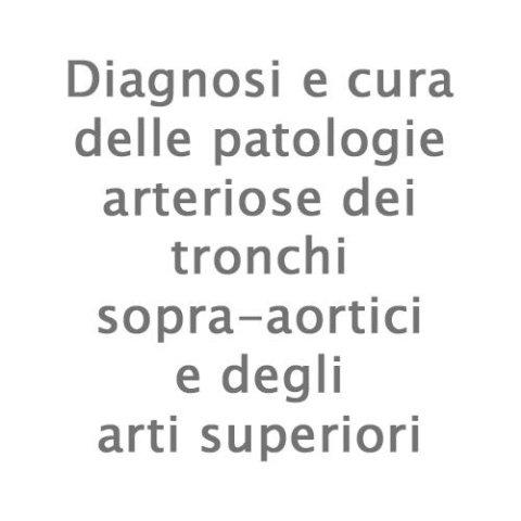 Diagnosi e cura delle patologie arteriose dei tronchi sopra-aortici e degli arti superiori