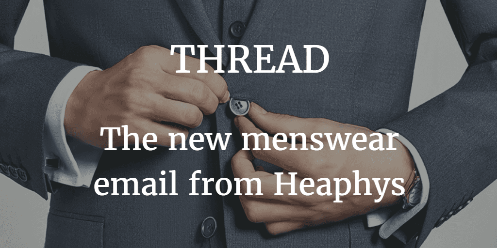 Sign up to Thread, Heaphys menswear email