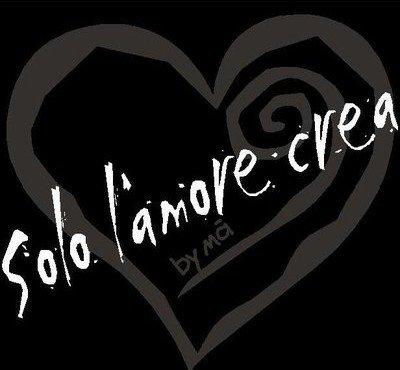 logo; solo l'amore crea