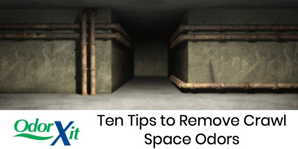 Ten Tips To Remove Crawl Space Odors