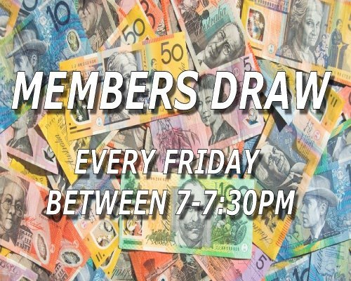 Members Draw every Friday between 7 - 7:30pm