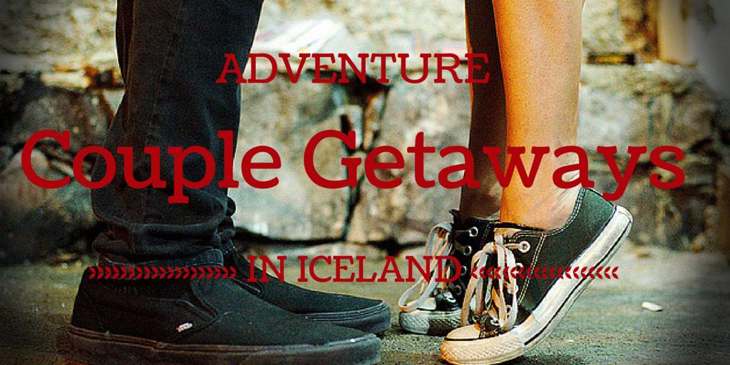 Adventure Couple Getaways in Iceland
