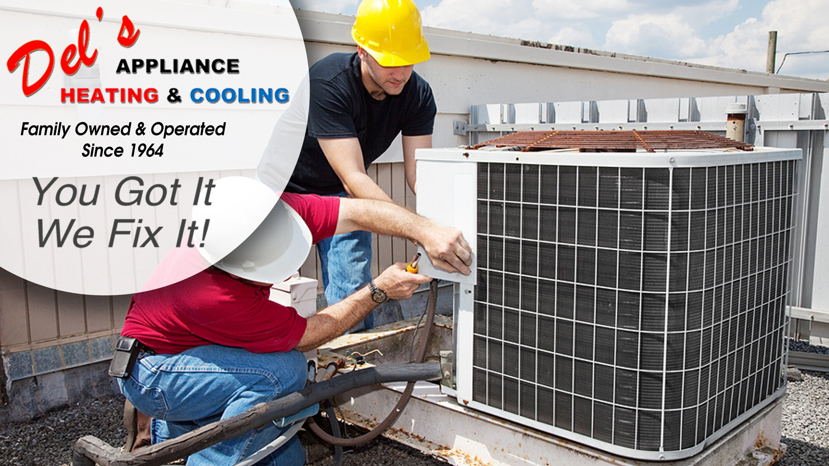Del's Appliance Heating & Cooling Logo.  Family owned & operated since 1964. You Got It We Fix It.  Our team working on a commercial HVAC repair.