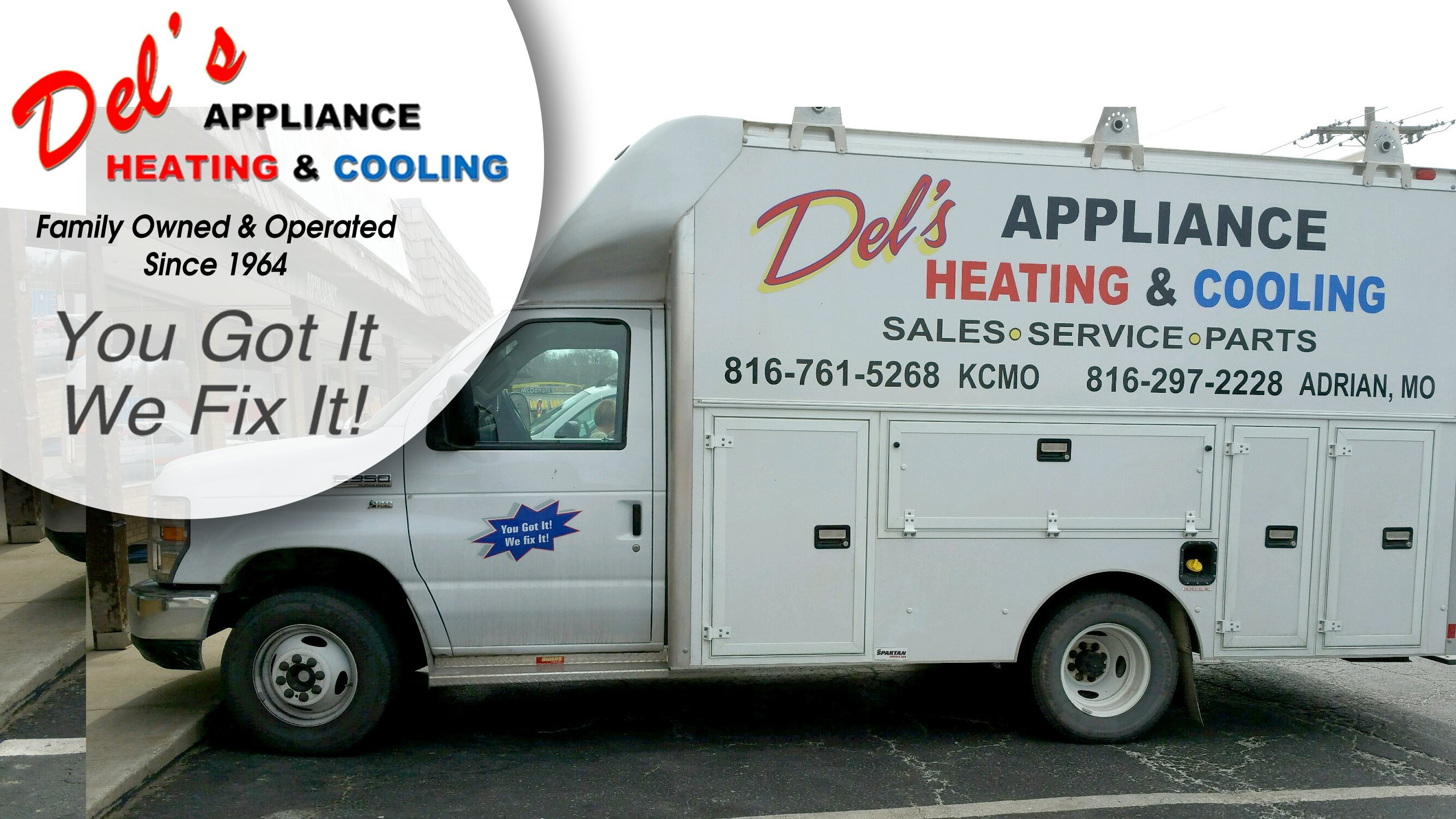 Del's Appliance Heating & Cooling Logo.  Family Owned & Operated Since 1964.  You Got It We Fix It! Del's service truck in front of store.