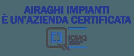 Airaghi Impianti è un'azienda certificata ICQM