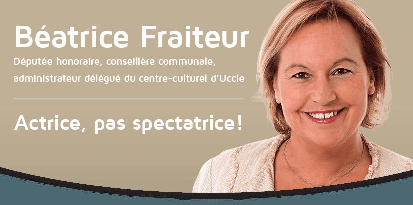 Beatrice Fraiteur : Actrice, pas spectatrice Députée honoraire, conseillère communale, administrateur délégué du centre-culturel d'Uccle
