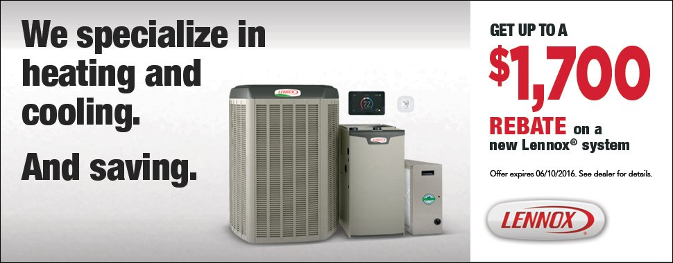 Get up to a $1,700 rebate on a new Lennox system - offer expires 6/10/2016