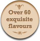 Over 60 exquisite flavours