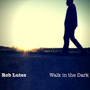 Rob Lutes Walk in the Dark