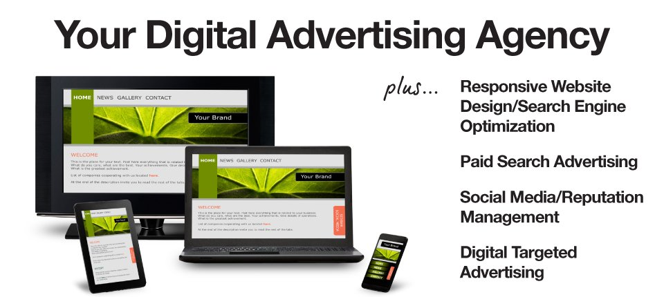 Your digital advertising agency plus responsive website design, search engine optimization, paid search advertising, social media reputation management, digital targeted advertising.