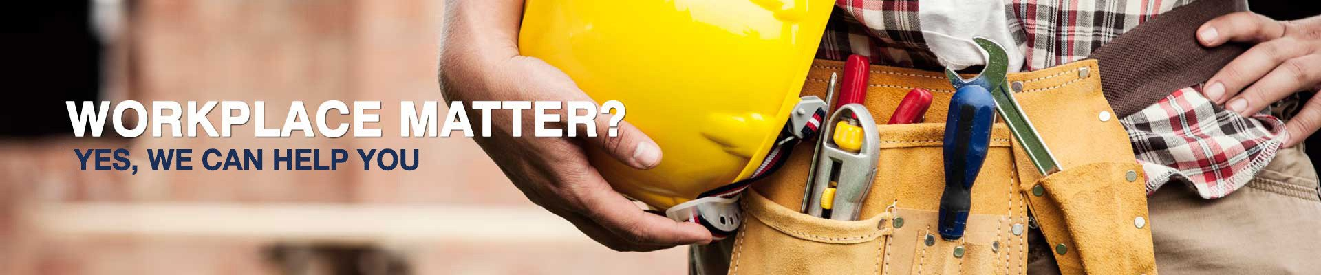 Workplace matter? Yes, we can help you