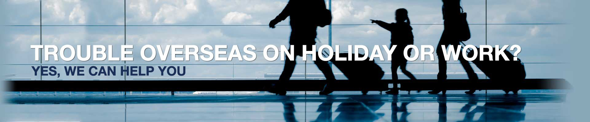 Trouble overseas on holiday or work?