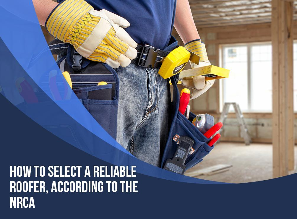 How To Select A Reliable Roofer According To The Nrca