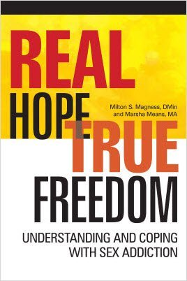 Real Hope, True Freedom by Dr. Milton Magness, leading sex addiction expert and founder, Hope & Freedom