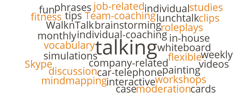 Team-coaching, individual-coaching, workshops, weekly, monthly, WalknTalk, lunchtalk, tips, fun, fitness, roleplays, simulations, case studies, videos, clips, discussion, talking, interactive, individual, flexible, phrases, vocabulary, whiteboard, moderation cards, brainstorming, mindmapping, painting, in-house, job-related, company-related, Skype, car-telephone
