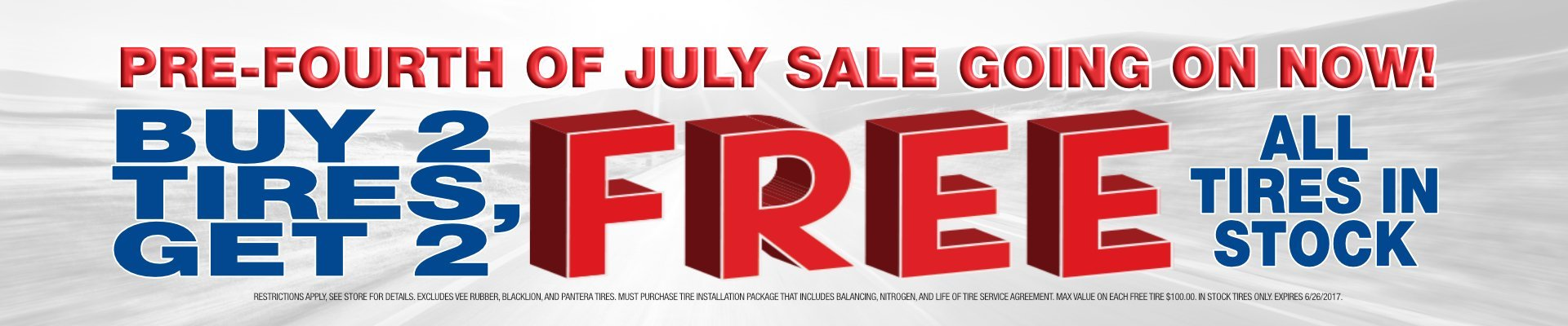 July 4th specials Buy 2 Tires Get 2 Tires Free- Discount Tire Centers