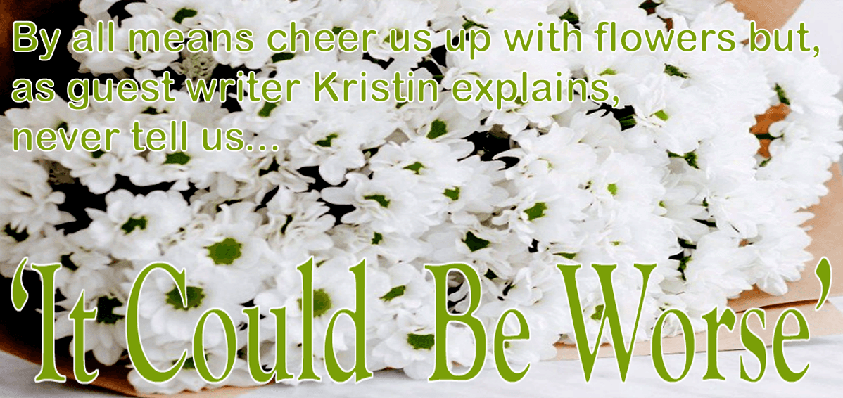A bunch of white Chrysanthemums wrapped in brown paper with HEDS Up! feature title 'Could be Worse' and 'By all means cheer us up with flowers but, as guest writer Kristin explains, never tell us...' all in green.