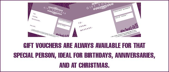 Gift vouchers are always available for that special person, ideal for birthdays, anniversaries, and at Christmas.