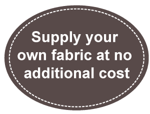 Supply your own fabric at no additional cost