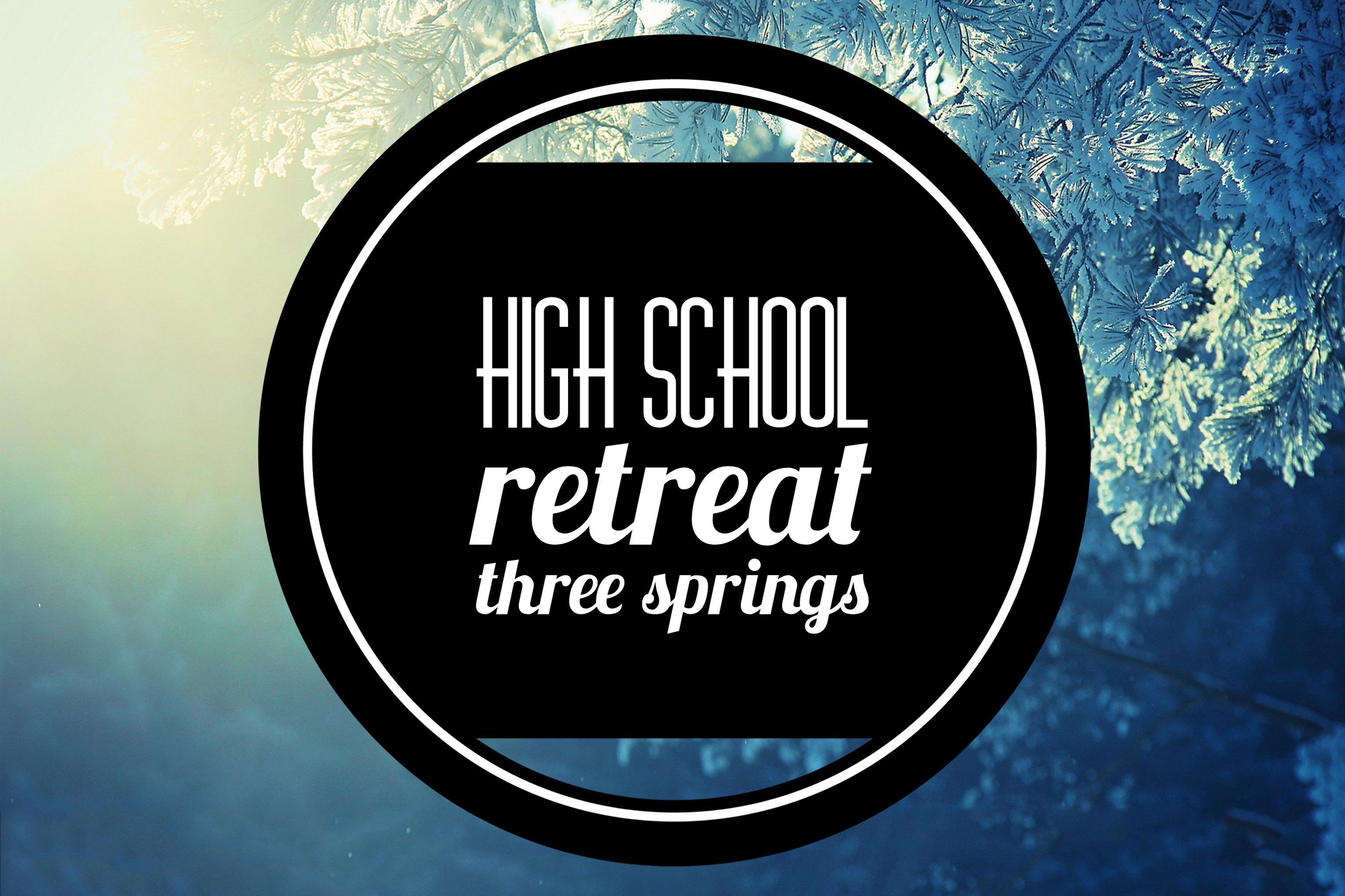 First Youth high school retreat Feb 17-19