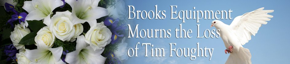 •	Brooks Equipment Mourns the Loss of Tim Foughty