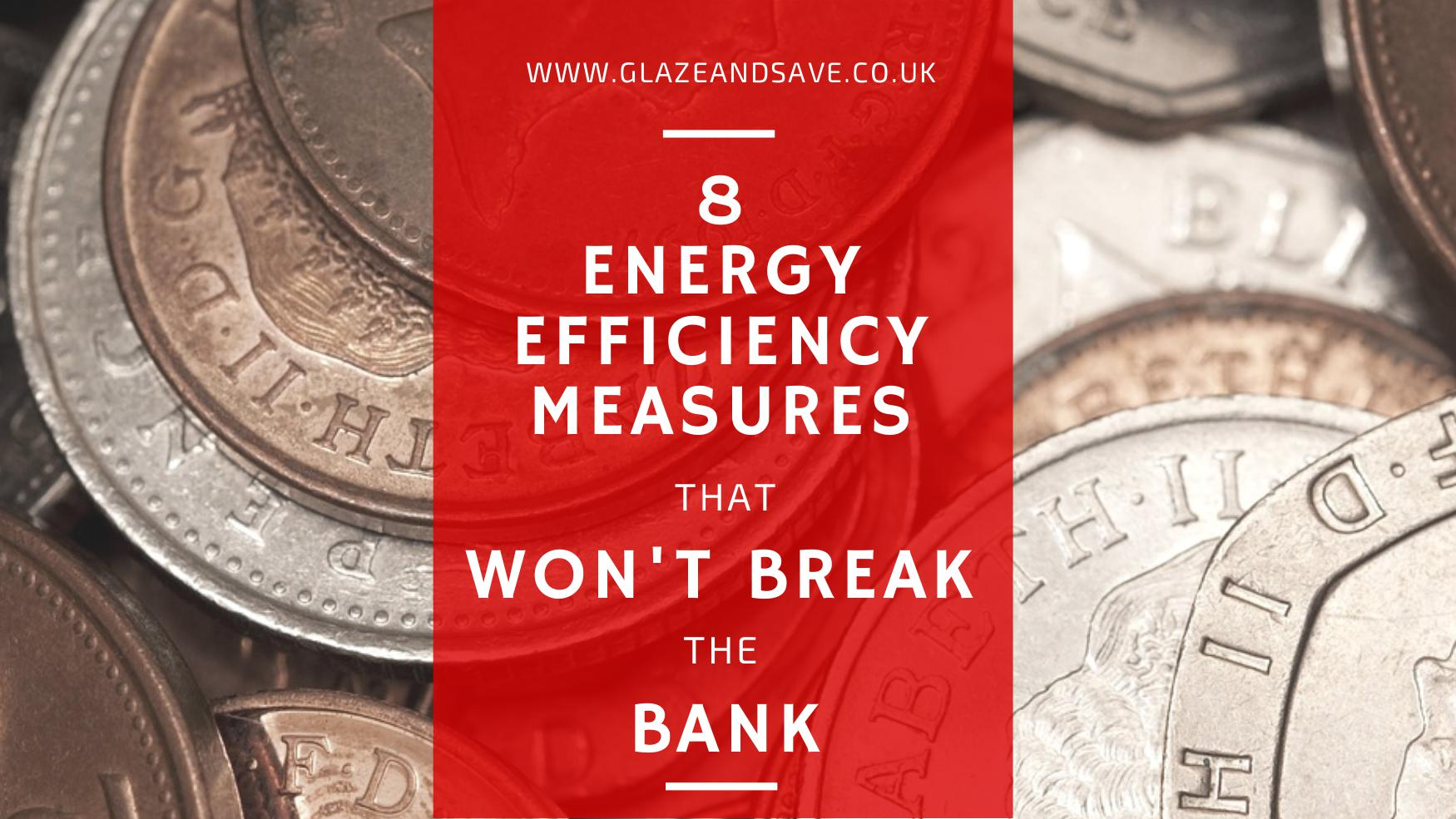 8 energy efficiency measures that wont break the bank by Glaze & Save bespoke magnetic secondary glazing and innovative draught proofing systems based in Perth UK.