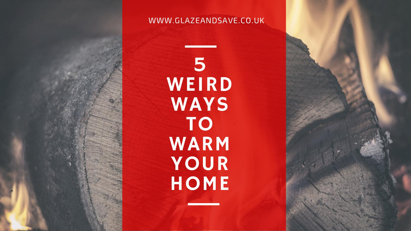 5 weird ways to warm your home by Glaze & Save bespoke magnetic secondary glazing and draught proofing based in Perth UK.