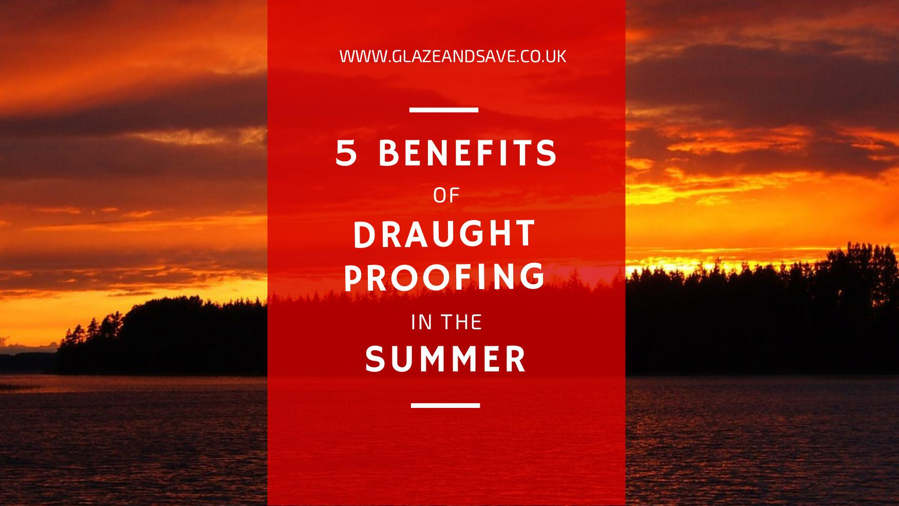 5 benefits of draught proofing in the summer by Glaze & Save bespoke magnetic secondary glazing and draught proofing based in Perth Scotland.
