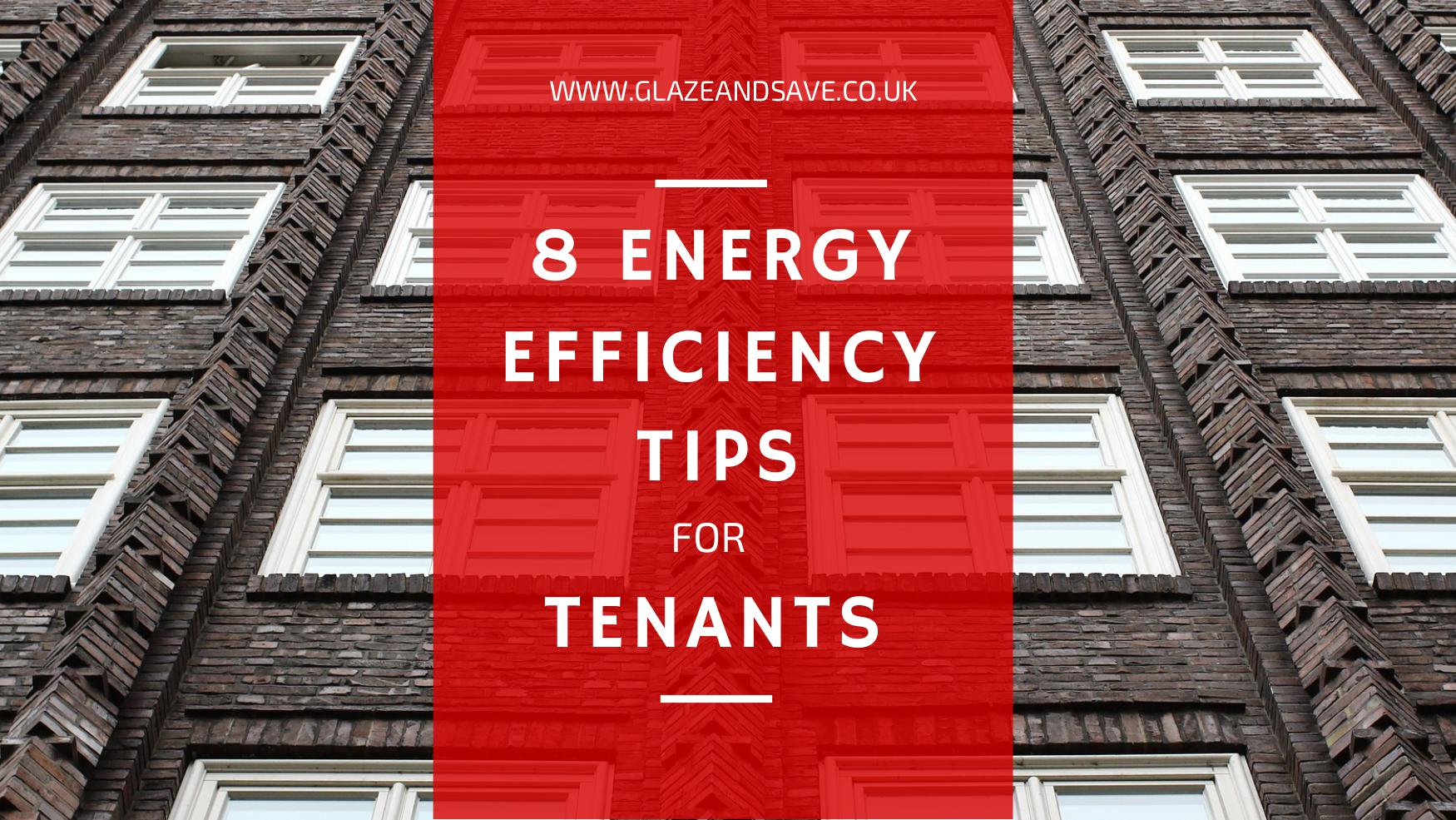 8 energy efficiency tips for tenants by Glaze & Save bespoke magnetic secondary glazing and draught proofing based in Perth Scotland.
