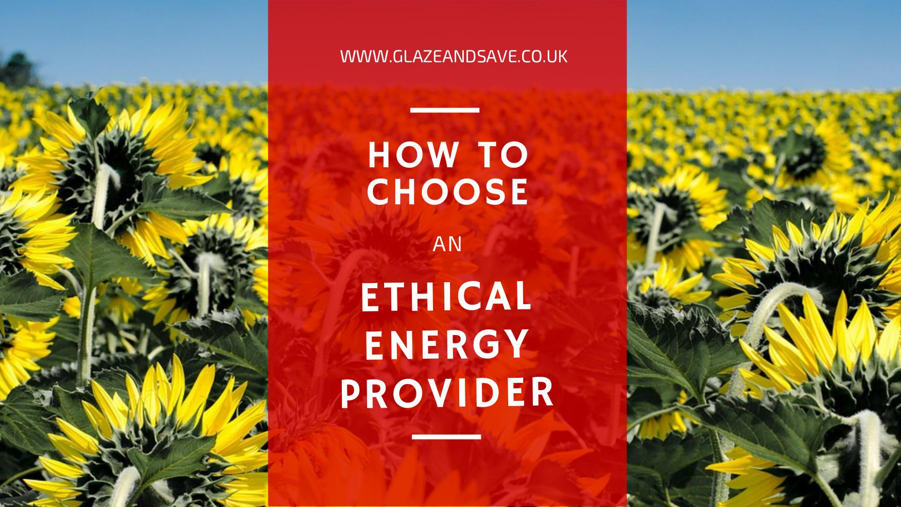 How to choose and ethical energy supplier by Glaze and Save magnetic secondary glazing and draught proofing specialists based in Perth UK and covering the whole of Scotland