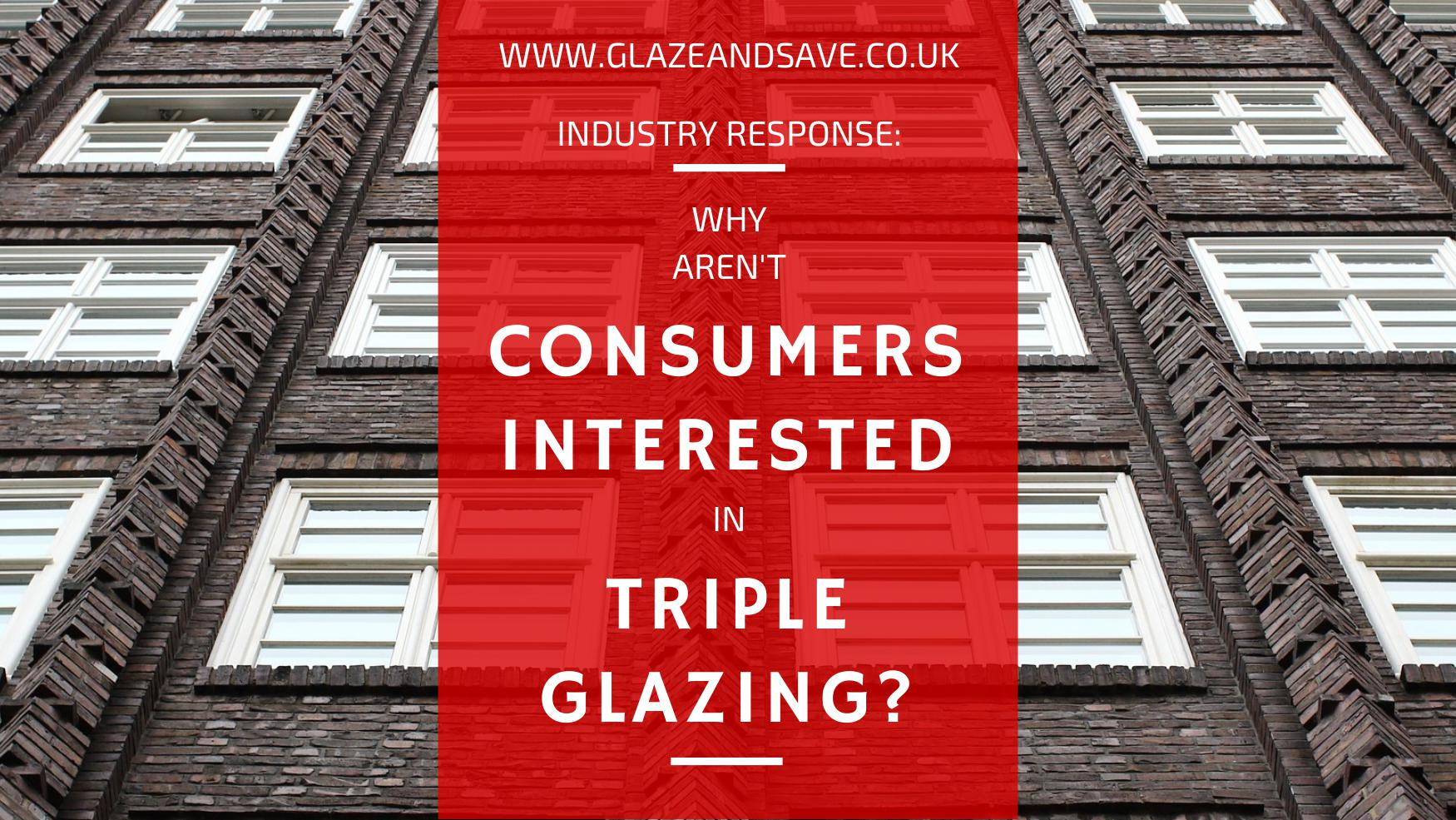 Why aren't consumers interested in triple glazing by Glaze & Save bespoke magnetic glazing and draught proofing based in Perth Scotland.